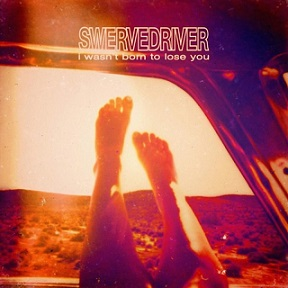 Swervedriver I Wasn t Born to Lose You